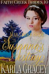 Mail Order Bride - Susanna's Destiny: Clean and Wholesome Historical Western Cowboy Inspirational Romance