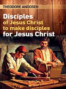 Disciples of Jesus Christ to Make Disciples For Jesus Christ PDF