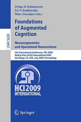 Foundations of Augmented Cognition  Neuroergonomics and Operational Neuroscience PDF