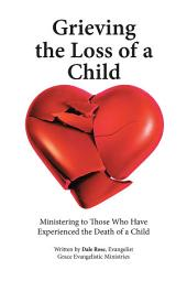 Grieving the Loss of a Child: Ministering to Those Who Have Experienced the Death of a Child