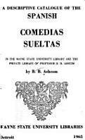 A Descriptive Catalogue of the Spanish Comedias Sueltas in the Wayne State University Library and the Private Library of Professor B B  Ashcom PDF