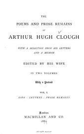 The Poems and Prose Remains of Arthur Hugh Clough: With a Selection from His Letters and a Memoir, Volume 1