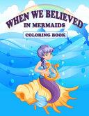 When We Believed in Mermaids Coloring Book