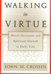 Walking in Virtue: Moral Decisions and Spiritual Growth in Daily Life