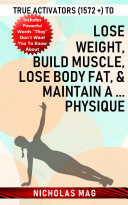 True Activators (1572 +) to Lose Weight, Build Muscle, Lose Body Fat, & Maintain A ... Physique