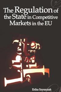 The Regulation of the State in Competitive Markets in the EU PDF