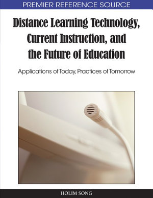 Distance Learning Technology  Current Instruction  and the Future of Education  Applications of Today  Practices of Tomorrow PDF