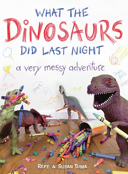 Download What the Dinosaurs Did Last Night Book