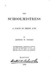 The Schoolmistress: A Farce in Three Acts