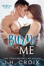 Burn For Me (Steamy Firefighter Second Chance Romance): Second Chance Romance