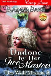 Undone by Her Two Masters [The Wolf Masters 2]