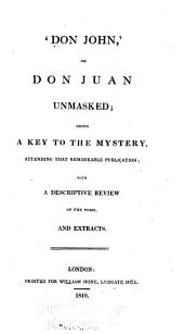 "'Don John,"" Or, Don Juan Unmasked: Being a Key to the Mystery, Attending that Remarkable Publication, with a Descriptive Review of the Poem, and Extracts"