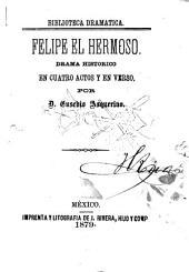 Felipe el hermoso: drama en cuatro actos y en verso