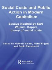Social Costs and Public Action in Modern Capitalism: Essays Inspired by Karl William Kapp's Theory of Social Costs