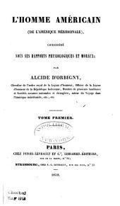 L'homme américain (de l'Amérique Méridionale): considéré sous ses rapports physiologiques et moraux, Volume1