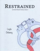 Restrained - Arrested Hearts Series: Book 1