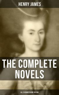 The Complete Novels of Henry James   All 24 Books in One Edition Book