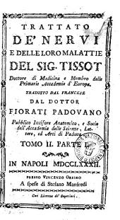 Trattato de' nervi e delle loro malattie del sig. Tissot ... tradotto dal francese dal dottor Fiorati ... Tomo 1. [-3.]: Volume 2