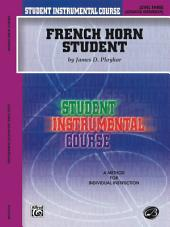 Student Instrumental Course - French Horn Student, Level III: A Method for Individual Instruction
