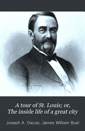 A Tour of St. Louis; Or, The Inside Life of a Great City