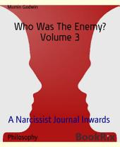 Who Was The Enemy? Volume 3: Chakra Journal Inwards