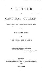 A Letter to Cardinal Cullen: being a Freemason's answer to the attack made by his Eminence on the Masonic Order