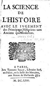 La science de l'histoire, avec le jugement des principaux historiens tant anciens que modernes