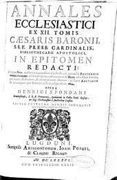 Annales ecclesiastici ex XII tomis Caesaris Baronii... in Epitomen redacti...