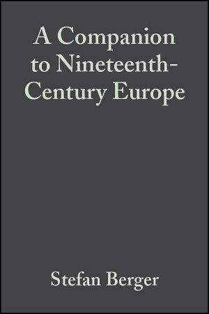 A Companion to Nineteenth Century Europe  1789   1914