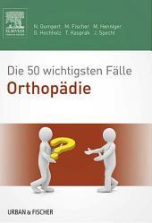 Die 50 wichtigsten Fälle Orthopädie