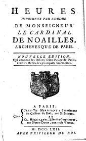 Heures imprime'es par l'ordre de de monseigneur le cardinal de Noailles, archeve̿que de Paris