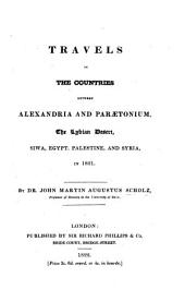 Travels in the Countries Between Alexandria and Paraetonium: The Lybian Desert, Siwa, Egypt, Palestine, and Syria, in 1821