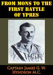 From Mons To The First Battle Of Ypres [Illustrated Edition]