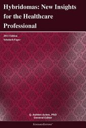 Hybridomas: New Insights for the Healthcare Professional: 2011 Edition: ScholarlyPaper