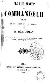 Les cinq minutes du commandeur drame en cinq actes et sept tableaux par M. Leon Gozlan