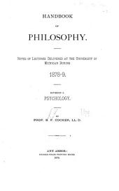 Handbook of Philosophy: Notes of Lectures Delivered at the University of Michigan During 1878-9. Psychology. Division I.