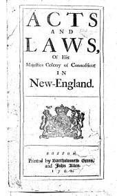 Acts and Laws, of His Majesties Colony of Connecticut in New-England