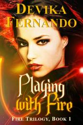 Playing with Fire (for Nora Roberts & Nalini Singh Fans): FIRE Trilogy - Book 1 (Elemental Paranormal Romance)