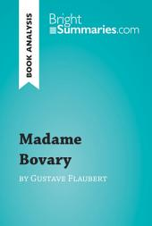 Madame Bovary by Gustave Flaubert (Book Analysis): Detailed Summary, Analysis and Reading Guide