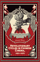 Revolutionary Cycles in Chinese Cinema  1951 1979 PDF