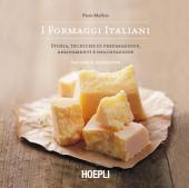 I formaggi italiani: Storia, tecniche di preparazione, abbinamenti e degustazione