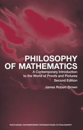 Philosophy of Mathematics: A Contemporary Introduction to the World of Proofs and Pictures, Edition 2