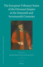 The European Tributary States of the Ottoman Empire in the Sixteenth and Seventeenth Centuries PDF