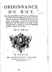 Ordonnance... pour obliger les officiers des troupes tant d'infanterie que de cavalerie et de dragons, qui sont ou qui ont ordre de se rendre en Dauphiné, Provence, Languedoc et Auvergne, et dans les généralitez de Bordeaux et de Montauban, de se rendre à leurs charges dans le courant du mois de septembre prochain, à peine d'estre cassez. Du 28. aousr 1721