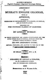 "Abridgment of Murray's English Grammar: With an Appendix, Containing Exercises in Orthography, in Parsing, in Syntax, and in Punctuation. Designed for the Younger Classes of Learners. To which Questions are Added, Punctuation and the Notes Under Rules in Syntax ... Revised, Prepared, and Adapted to the Use of the ""English Exercises."""