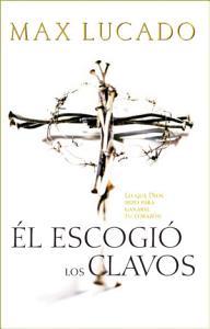 El Escogió los Clavos, Max Lucado