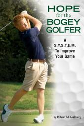 Hope for the Bogey Golfer: A S.Y.S.T.E.M. to Improve Your Game