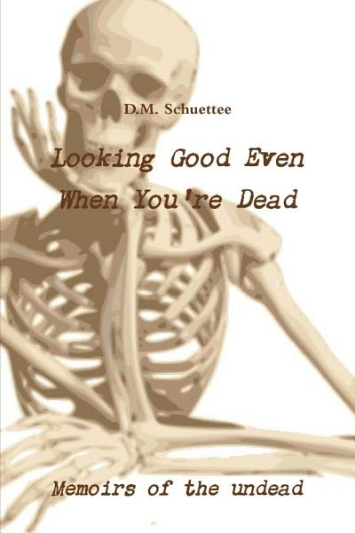 Download Looking Good Even When You re Dead Book