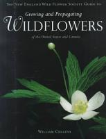 The New England Wild Flower Society Guide to Growing and Propagating Wildflowers of the United States and Canada PDF