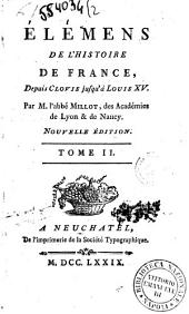 Elémens de l'histoire de France, depuis Clovis jusqu'à Louis 15. Par M. l'abbé Millot ... Tome 1. [-3.]: Volume2